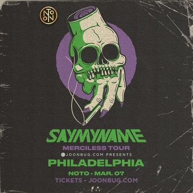NOTO Philly Event- SAYMYNAME 3/7/19